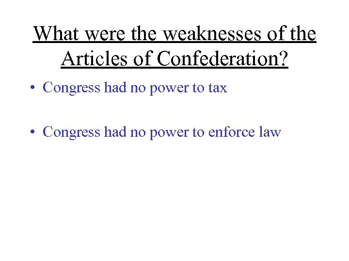 What were the weaknesses of the Articles of Confederation? • Congress had no power