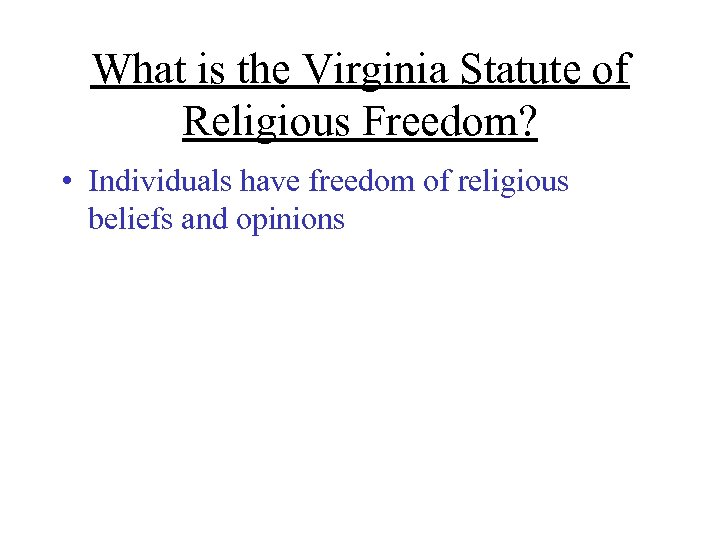 What is the Virginia Statute of Religious Freedom? • Individuals have freedom of religious