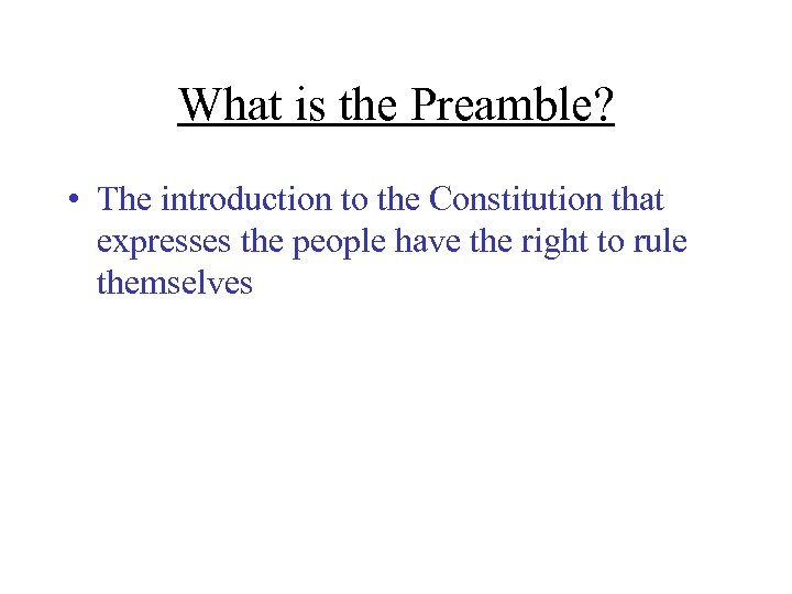 What is the Preamble? • The introduction to the Constitution that expresses the people