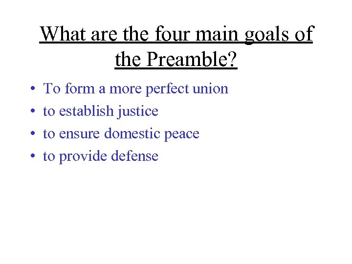 What are the four main goals of the Preamble? • • To form a