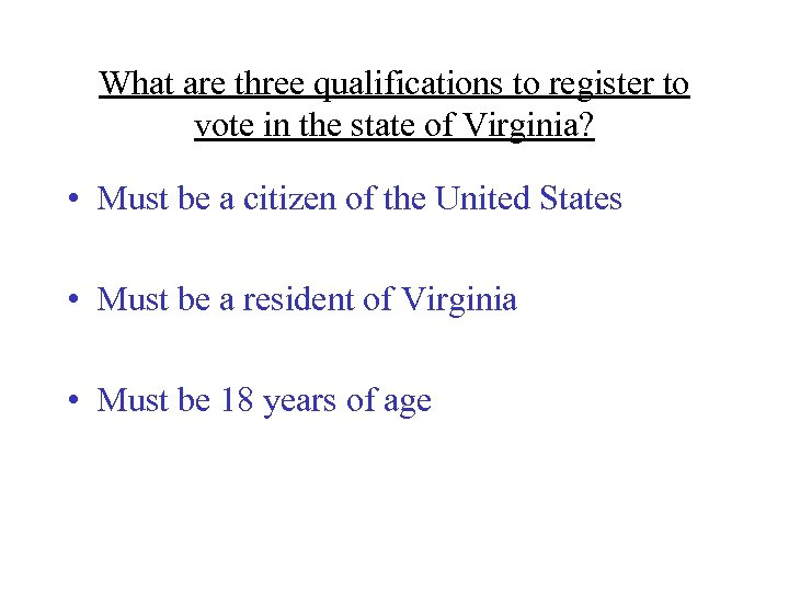 What are three qualifications to register to vote in the state of Virginia? •