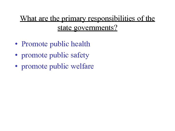 What are the primary responsibilities of the state governments? • Promote public health •