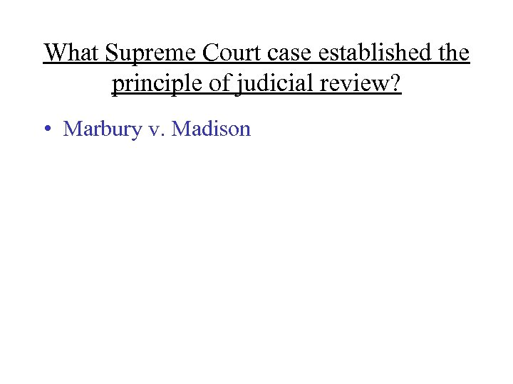 What Supreme Court case established the principle of judicial review? • Marbury v. Madison