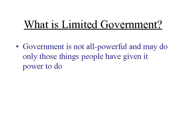What is Limited Government? • Government is not all-powerful and may do only those