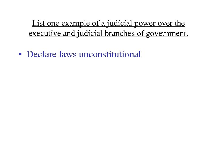 List one example of a judicial power over the executive and judicial branches of