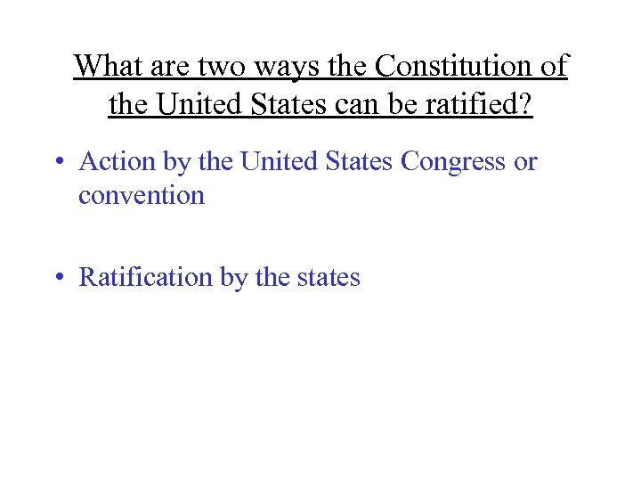 What are two ways the Constitution of the United States can be ratified? •