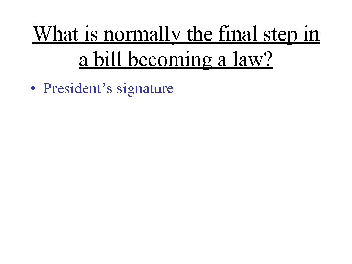 What is normally the final step in a bill becoming a law? • President's