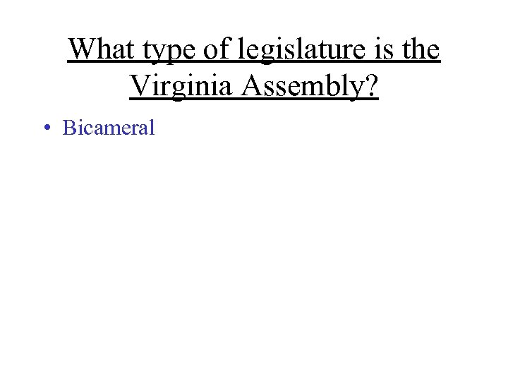 What type of legislature is the Virginia Assembly? • Bicameral