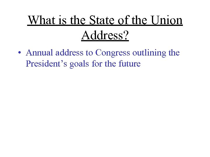 What is the State of the Union Address? • Annual address to Congress outlining