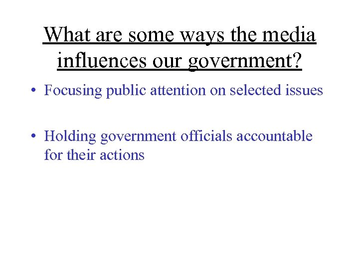 What are some ways the media influences our government? • Focusing public attention on