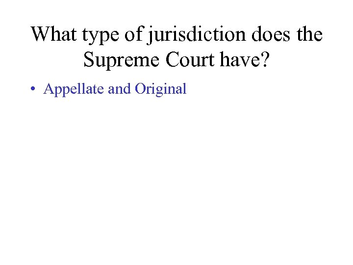 What type of jurisdiction does the Supreme Court have? • Appellate and Original