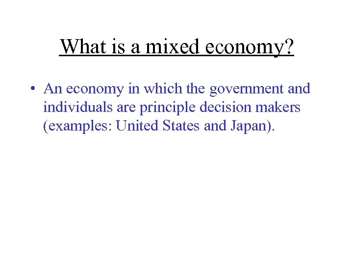 What is a mixed economy? • An economy in which the government and individuals