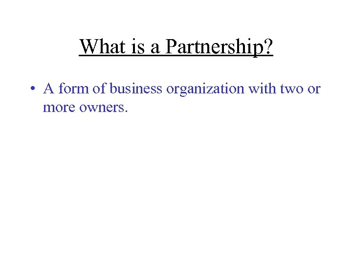 What is a Partnership? • A form of business organization with two or more