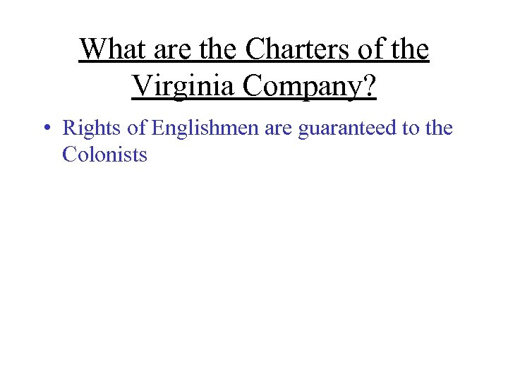 What are the Charters of the Virginia Company? • Rights of Englishmen are guaranteed