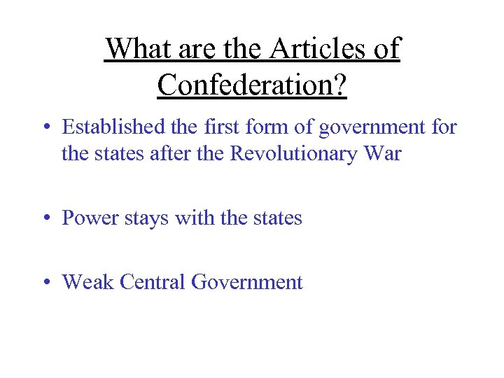 What are the Articles of Confederation? • Established the first form of government for