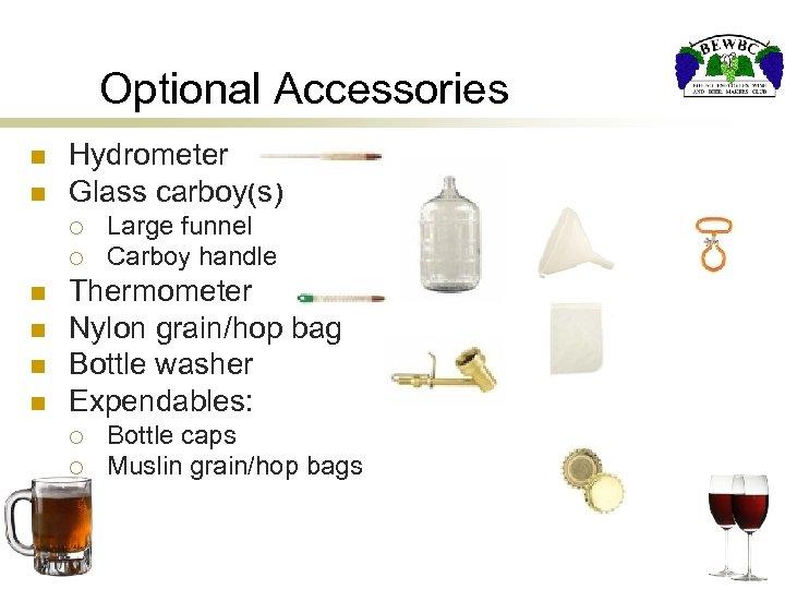 Optional Accessories n n Hydrometer Glass carboy(s) ¡ ¡ n n Large funnel Carboy