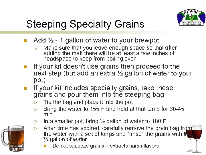 Steeping Specialty Grains n Add ½ - 1 gallon of water to your brewpot