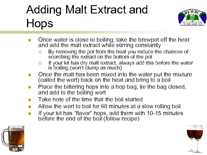 Adding Malt Extract and Hops n Once water is close to boiling, take the