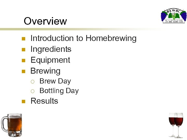 Overview n n Introduction to Homebrewing Ingredients Equipment Brewing ¡ ¡ n Brew Day