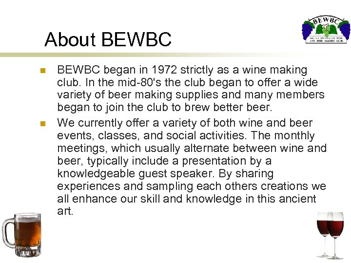 About BEWBC n n BEWBC began in 1972 strictly as a wine making club.