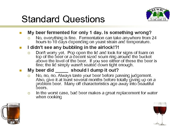 Standard Questions n My beer fermented for only 1 day. Is something wrong? ¡
