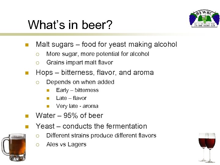 What's in beer? n Malt sugars – food for yeast making alcohol ¡ ¡