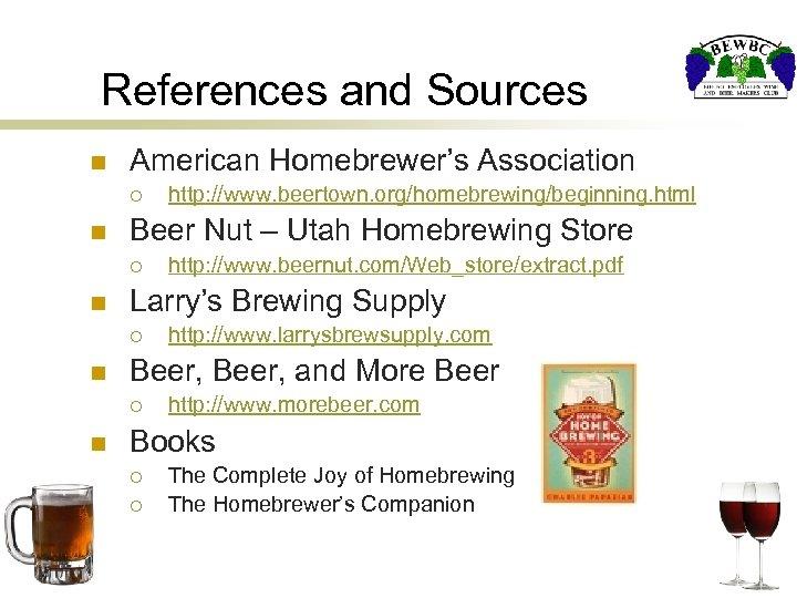 References and Sources n American Homebrewer's Association ¡ n Beer Nut – Utah Homebrewing