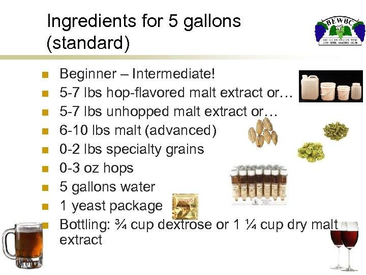 Ingredients for 5 gallons (standard) n n n n n Beginner – Intermediate! 5
