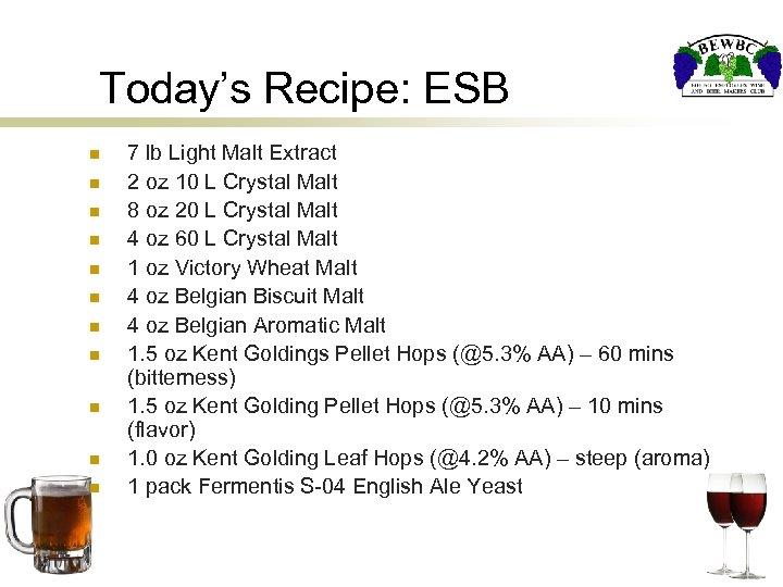 Today's Recipe: ESB n n n 7 lb Light Malt Extract 2 oz 10