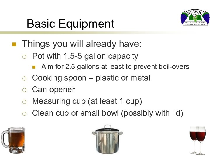 Basic Equipment n Things you will already have: ¡ Pot with 1. 5 -5