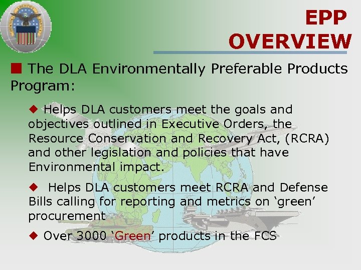 EPP OVERVIEW ¢ The DLA Environmentally Preferable Products Program: ¿ Helps DLA customers meet