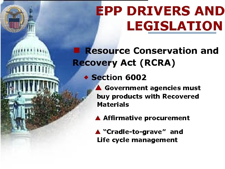 EPP DRIVERS AND LEGISLATION ¾ Resource Conservation and Recovery Act (RCRA) ® Section 6002