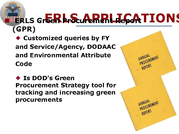 ERLS APPLICATIONS n ERLS Green Procurement Report (GPR) ¿ Customized queries by FY and