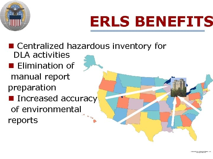 ERLS BENEFITS n Centralized hazardous inventory for DLA activities n Elimination of manual report