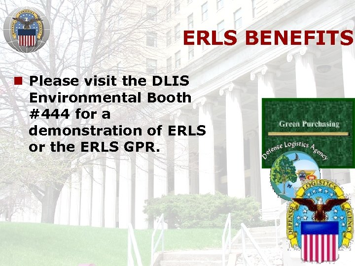 ERLS BENEFITS n Please visit the DLIS Environmental Booth #444 for a demonstration of