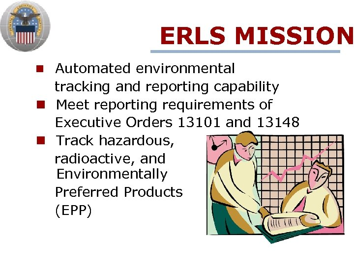 ERLS MISSION n Automated environmental tracking and reporting capability n Meet reporting requirements of