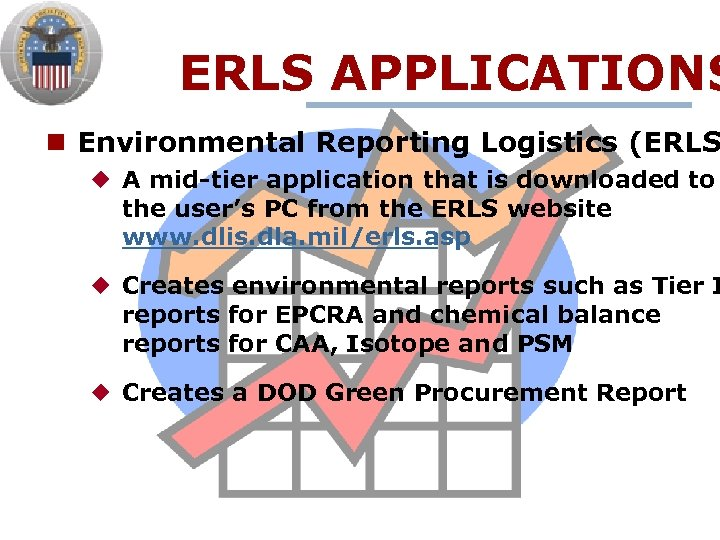 ERLS APPLICATIONS n Environmental Reporting Logistics (ERLS ¿ A mid-tier application that is downloaded