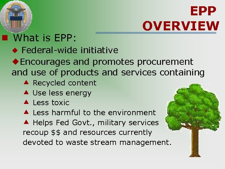 ¾ What is EPP: EPP OVERVIEW ¿ Federal-wide initiative ¿Encourages and promotes procurement and