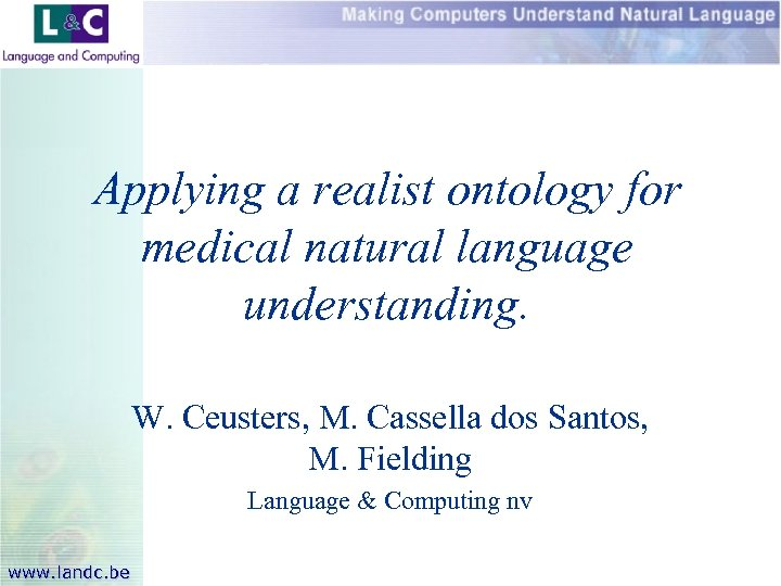 Applying a realist ontology for medical natural language understanding. W. Ceusters, M. Cassella dos