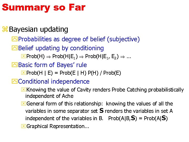 Summary so Far z Bayesian updating y. Probabilities as degree of belief (subjective) y.