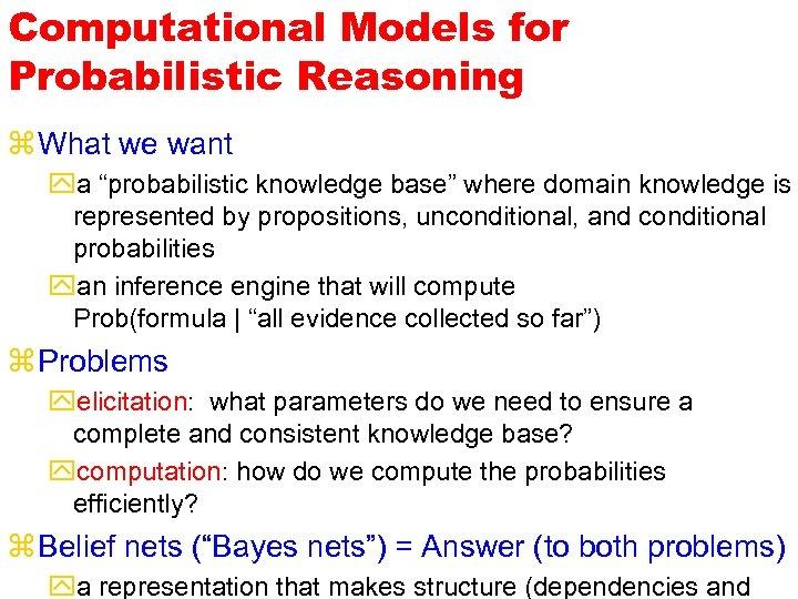 "Computational Models for Probabilistic Reasoning z What we want ya ""probabilistic knowledge base"" where"