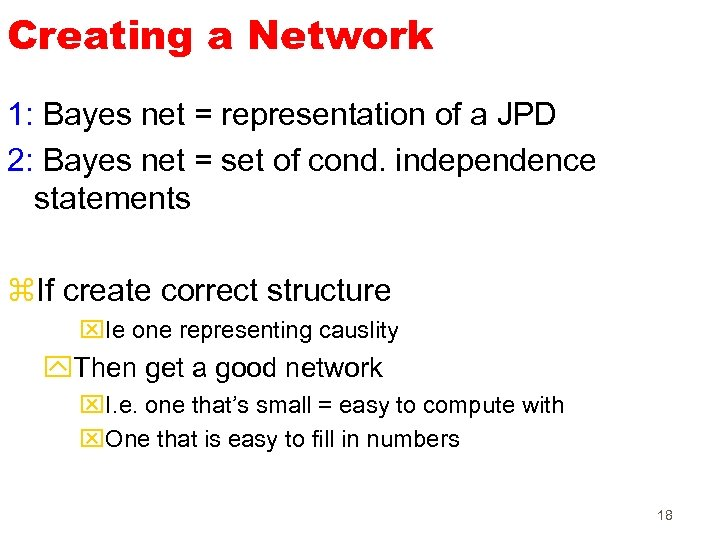 Creating a Network 1: Bayes net = representation of a JPD 2: Bayes net