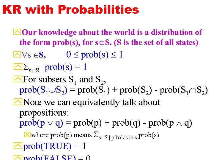 KR with Probabilities y. Our knowledge about the world is a distribution of the