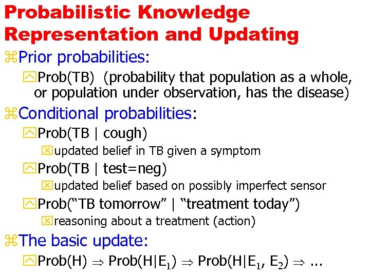 Probabilistic Knowledge Representation and Updating z. Prior probabilities: y. Prob(TB) (probability that population as