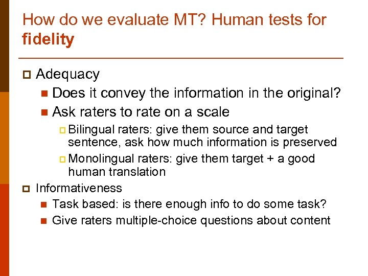 How do we evaluate MT? Human tests for fidelity p Adequacy n Does it