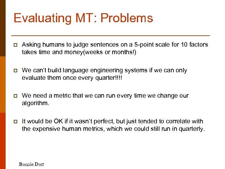 Evaluating MT: Problems p Asking humans to judge sentences on a 5 -point scale