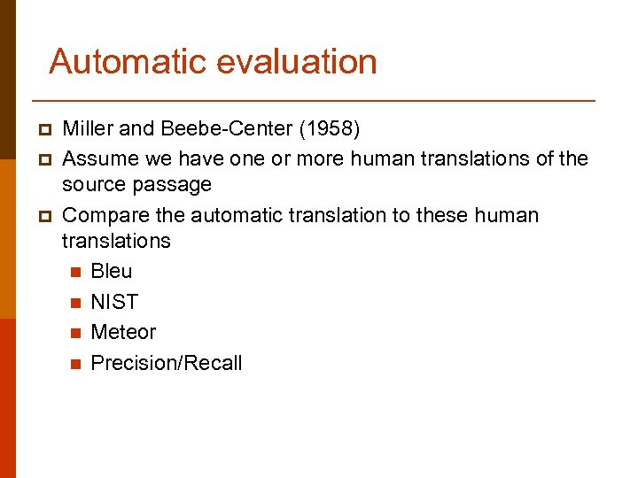 Automatic evaluation p p p Miller and Beebe-Center (1958) Assume we have one or