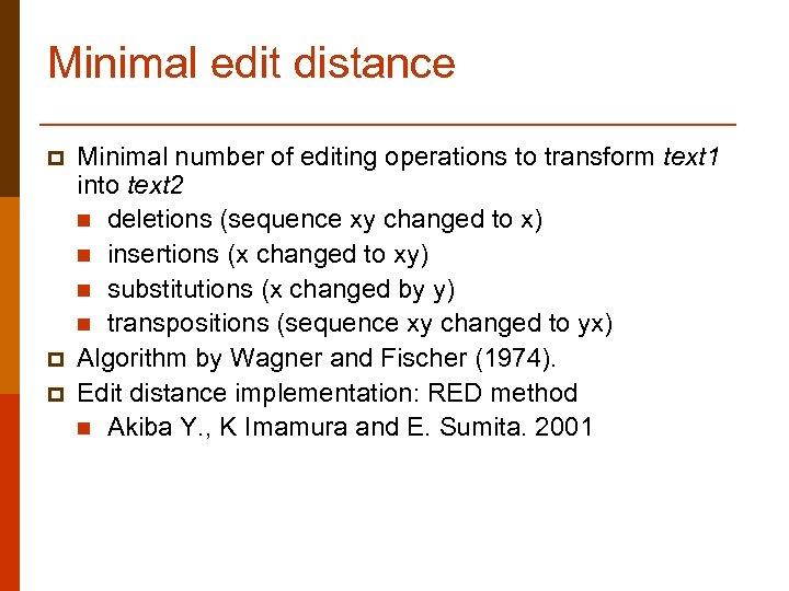 Minimal edit distance p p p Minimal number of editing operations to transform text