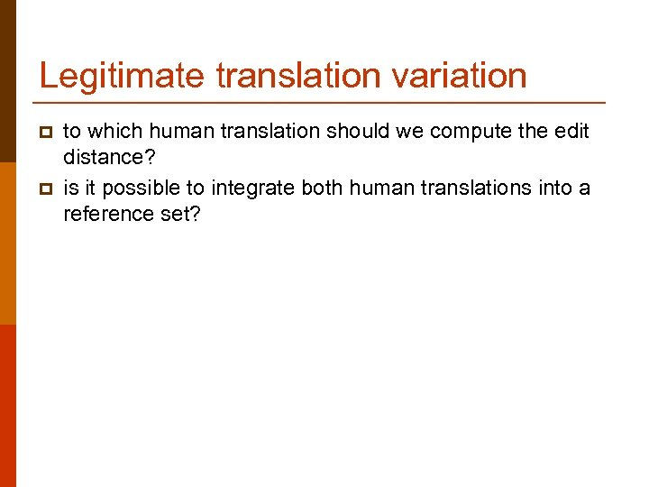 Legitimate translation variation p p to which human translation should we compute the edit