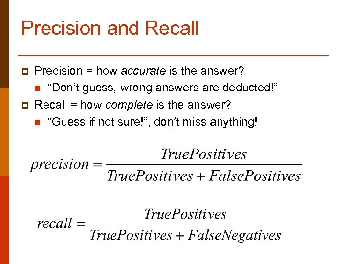 """Precision and Recall p p Precision = how accurate is the answer? n """"Don't"""